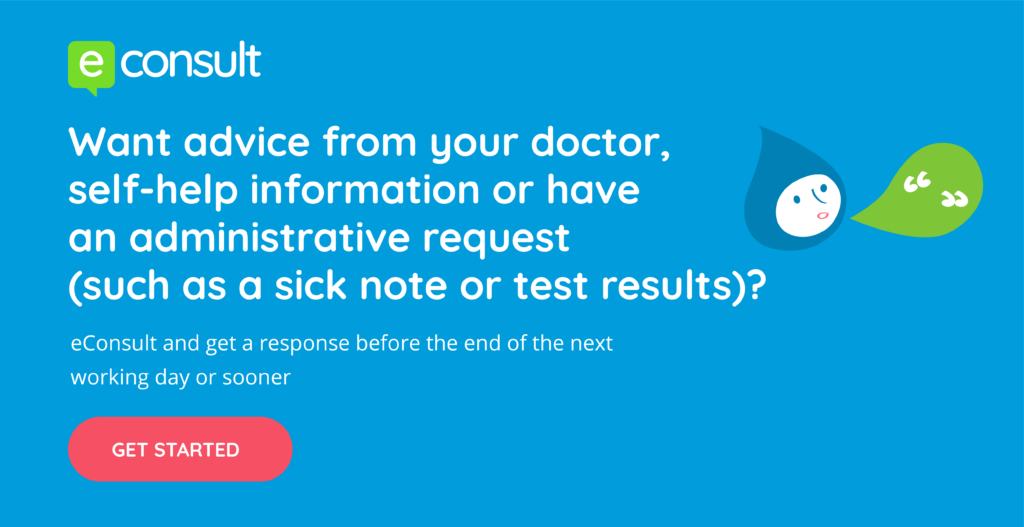 econsult.  Want advice from your doctor, self-help information or have an administrative request (such as a sick note or test results)?  eConsult and get a response before the end of the next working day or sooner.